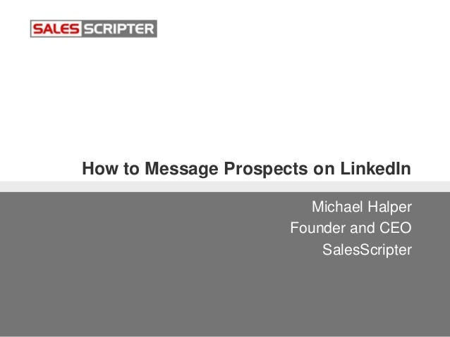 How to Message Prospects on LinkedIn Michael Halper Founder and CEO SalesScripter