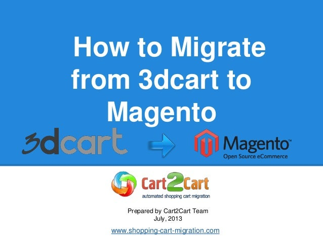How to Migrate from 3dcart to Magento Prepared by Cart2Cart Team July, 2013 www.shopping-cart-migration.com