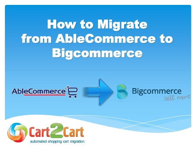 How to Migrate from AbleCommerce to Bigcommerce