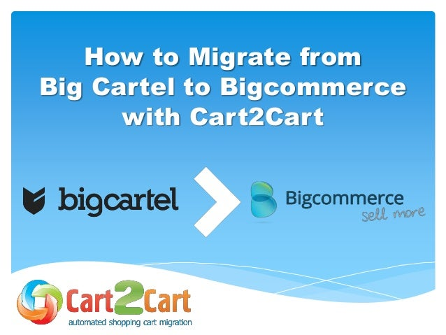 How to Migrate from Big Cartel to Bigcommerce with Cart2Cart