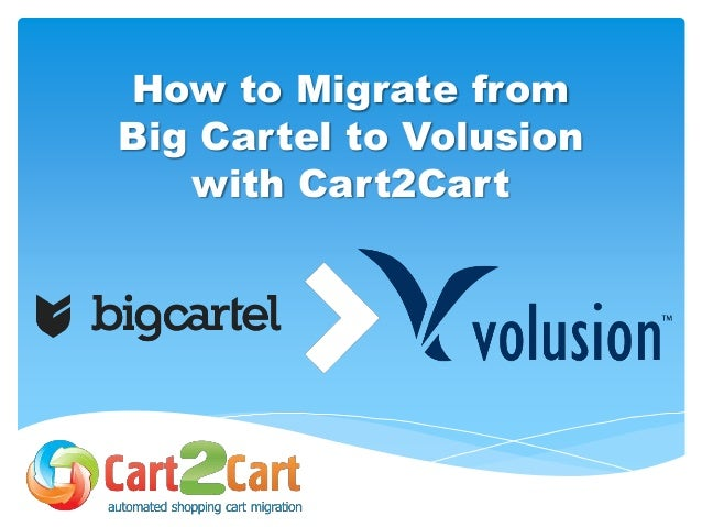 How to Migrate from Big Cartel to Volusion with Cart2Cart