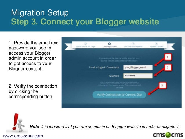 Migration Setup Step 3. Connect your Blogger website 1. Provide the email and password you use to access your Blogger admi...