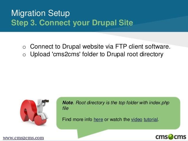 o Connect to Drupal website via FTP client software. o Upload 'cms2cms' folder to Drupal root directory Migration Setup St...