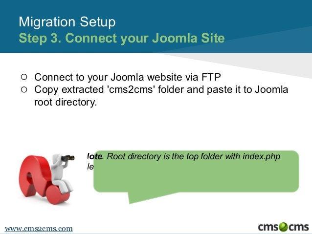 Migration Setup Step 3. Connect your Joomla Site o o  Connect to your Joomla website via FTP Copy extracted 'cms2cms' fold...