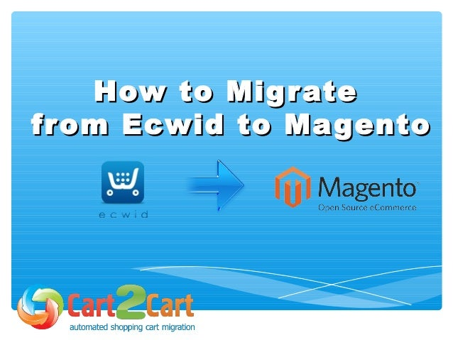 How to MigrateHow to Migrate from Ecwid to Magentofrom Ecwid to Magento