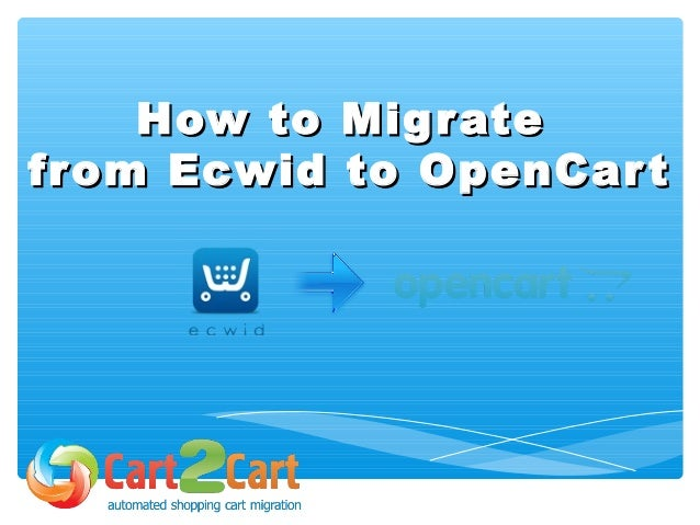 How to MigrateHow to Migrate from Ecwid to OpenCartfrom Ecwid to OpenCart