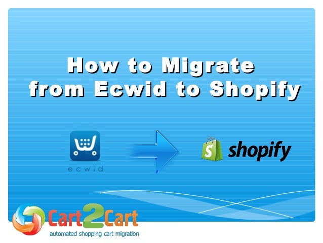 How to MigrateHow to Migrate from Ecwid to Shopifyfrom Ecwid to Shopify