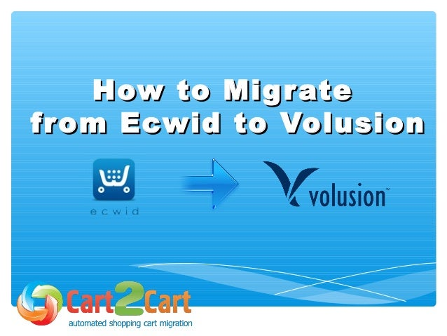 How to MigrateHow to Migrate from Ecwid to Volusionfrom Ecwid to Volusion