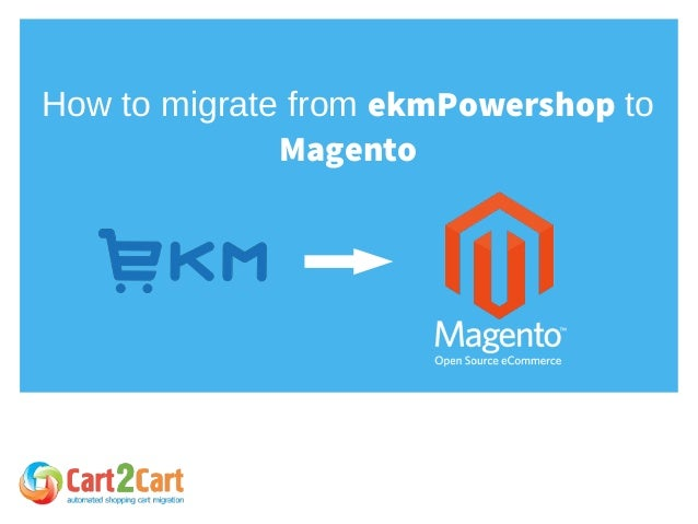 How to migrate from ekmPowershop to Magento