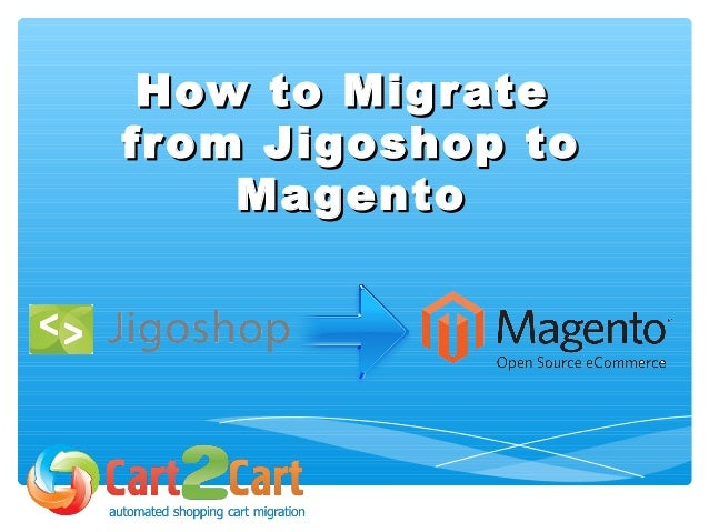 How to MigrateHow to Migrate from Jigoshop tofrom Jigoshop to MagentoMagento