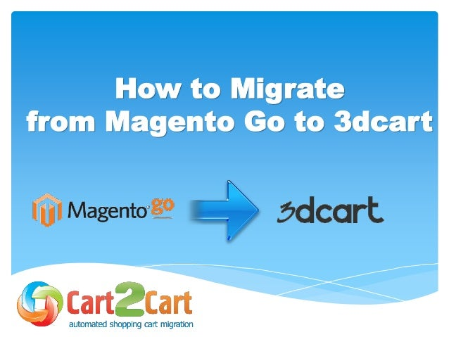 How to Migrate from Magento Go to 3dcart