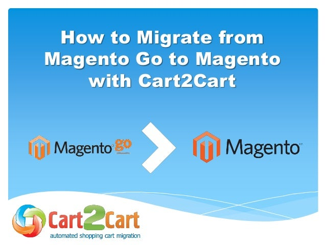 How to Migrate from Magento Go to Magento with Cart2Cart