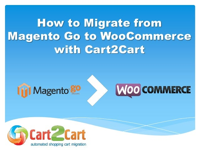 How to Migrate from Magento Go to WooCommerce with Cart2Cart