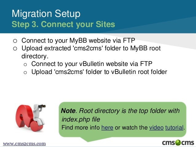 o Connect to your MyBB website via FTP o Upload extracted 'cms2cms' folder to MyBB root directory. o Connect to your vBull...