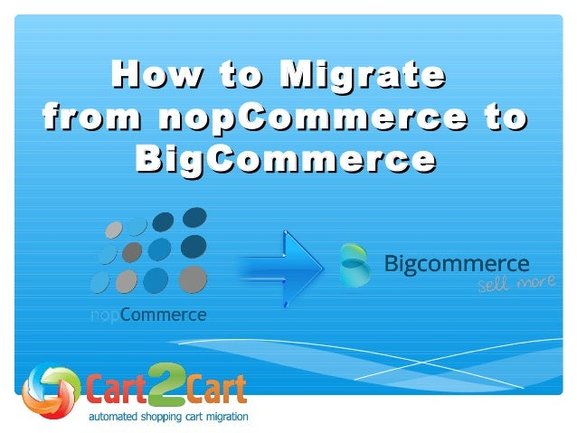 How to MigrateHow to Migrate from nopCommerce tofrom nopCommerce to BigCommerceBigCommerce