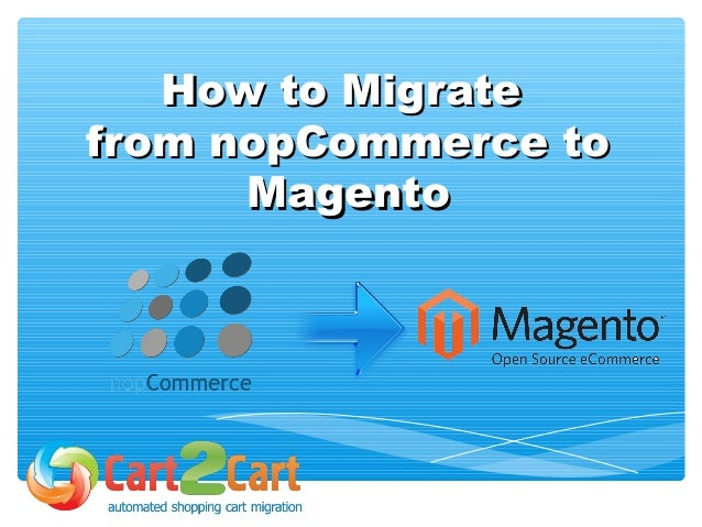 How to MigrateHow to Migrate from nopCommerce tofrom nopCommerce to MagentoMagento