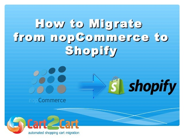 How to MigrateHow to Migrate from nopCommerce tofrom nopCommerce to ShopifyShopify