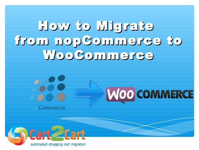 How to MigrateHow to Migrate from nopCommerce tofrom nopCommerce to WooCommerceWooCommerce