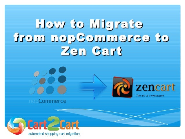 How to MigrateHow to Migrate from nopCommerce tofrom nopCommerce to Zen CartZen Cart
