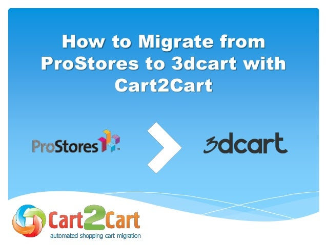 How to Migrate from  ProStores to 3dcart with  Cart2Cart