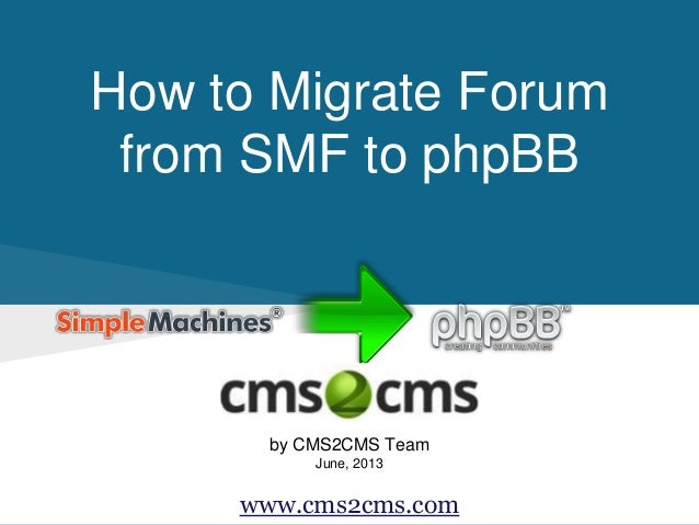 How to Migrate Forum from SMF to phpBB  by CMS2CMS Team June, 2013  www.cms2cms.com
