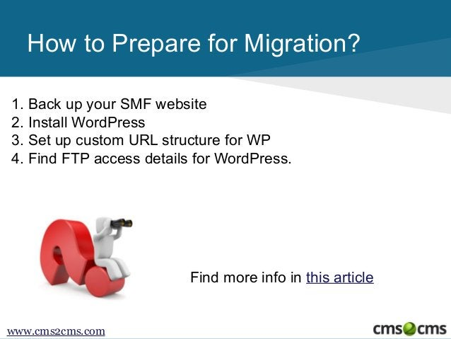How to Prepare for Migration? 1. Back up your SMF website 2. Install WordPress 3. Set up custom URL structure for WP 4. Fi...