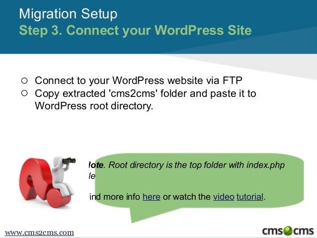 Migration Setup Step 3. Connect your WordPress Site  o o  Connect to your WordPress website via FTP Copy extracted 'cms2cm...