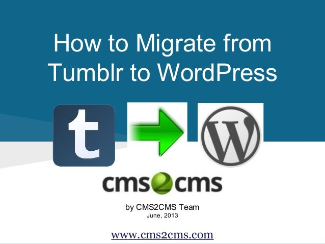 How to Migrate fromTumblr to WordPressby CMS2CMS TeamJune, 2013www.cms2cms.com