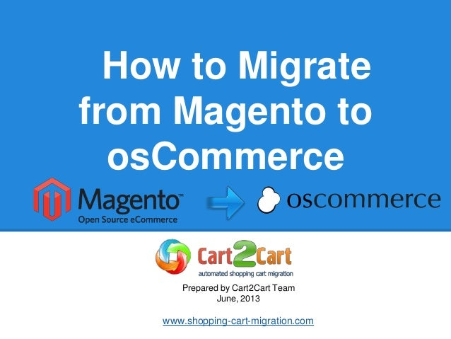 How to Migratefrom Magento toosCommercePrepared by Cart2Cart TeamJune, 2013www.shopping-cart-migration.com