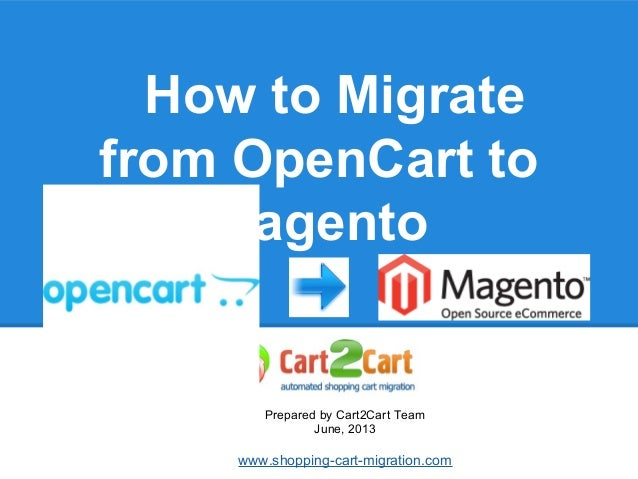 How to Migratefrom OpenCart toMagentoPrepared by Cart2Cart TeamJune, 2013www.shopping-cart-migration.com
