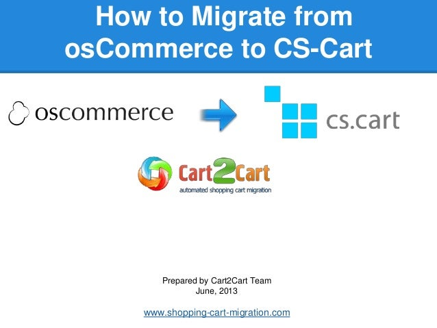 How to Migrate fromosCommerce to CS-CartPrepared by Cart2Cart TeamJune, 2013www.shopping-cart-migration.com