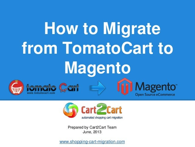 How to Migratefrom TomatoCart toMagentoPrepared by Cart2Cart TeamJune, 2013www.shopping-cart-migration.com