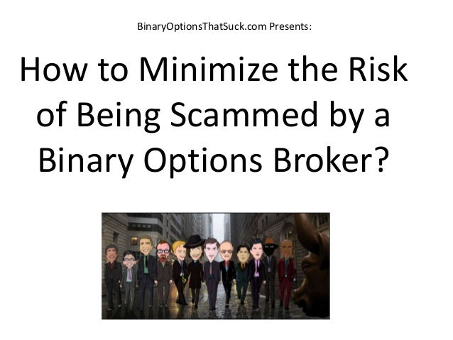 BinaryOptionsThatSuck.com Presents: How to Minimize the Risk of Being Scammed by a Binary Options Broker?