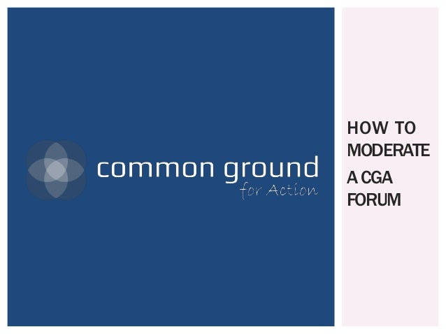 HOW TO MODERATE A CGA FORUM