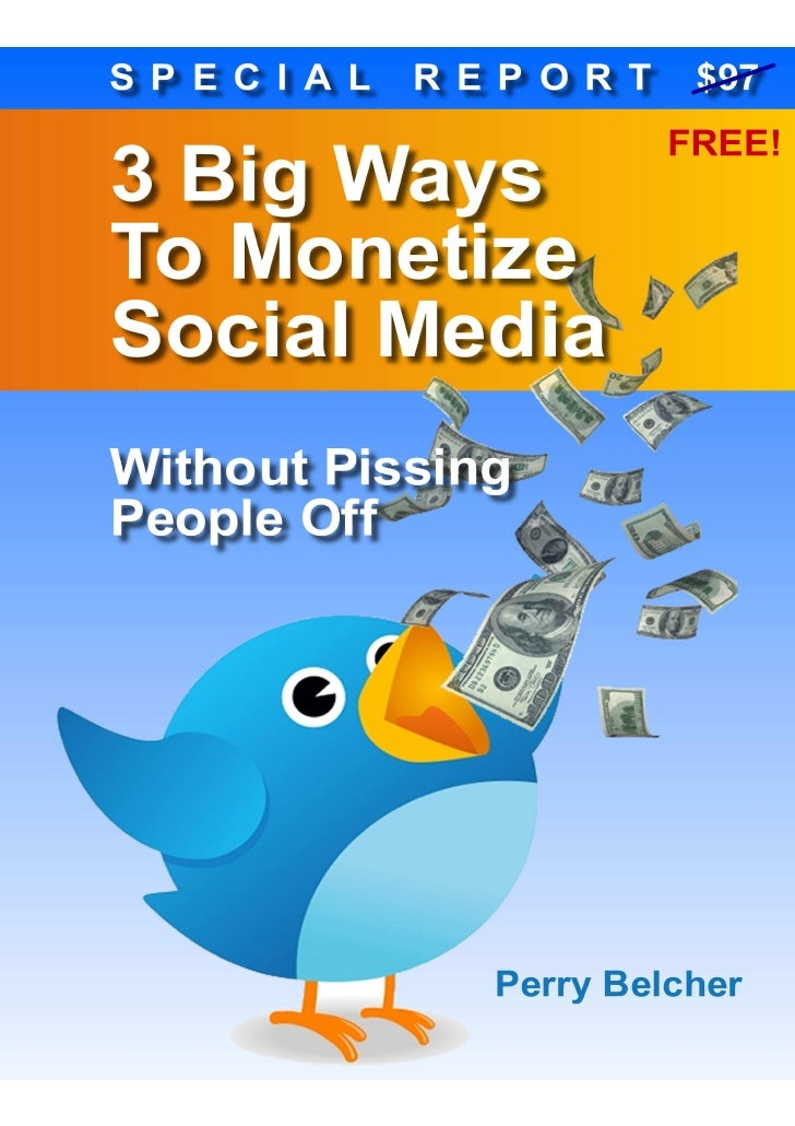 © SocialMediaMoneySystem.com   3 Big Ways To Monetize Social Media | 1