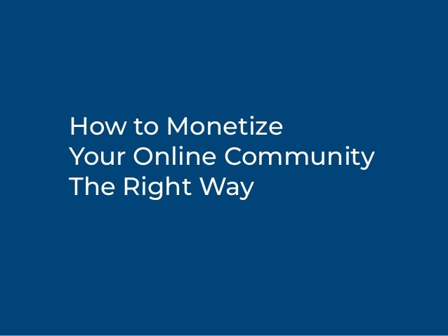 How to Monetize Your Online Community The Right Way