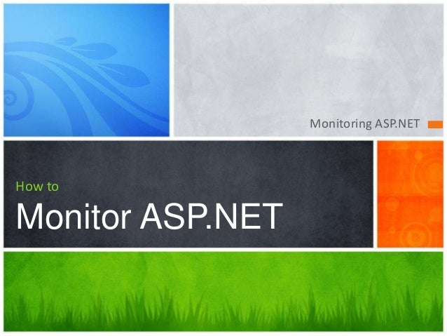 Monitoring ASP.NET How to Monitor ASP.NET