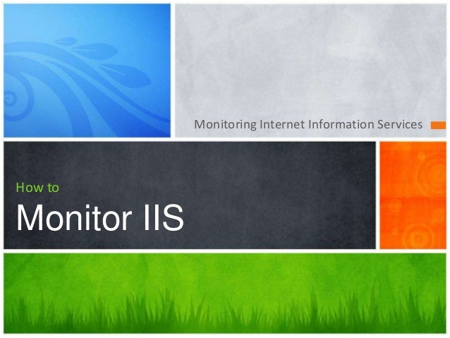 Monitoring Internet Information Services How to Monitor IIS