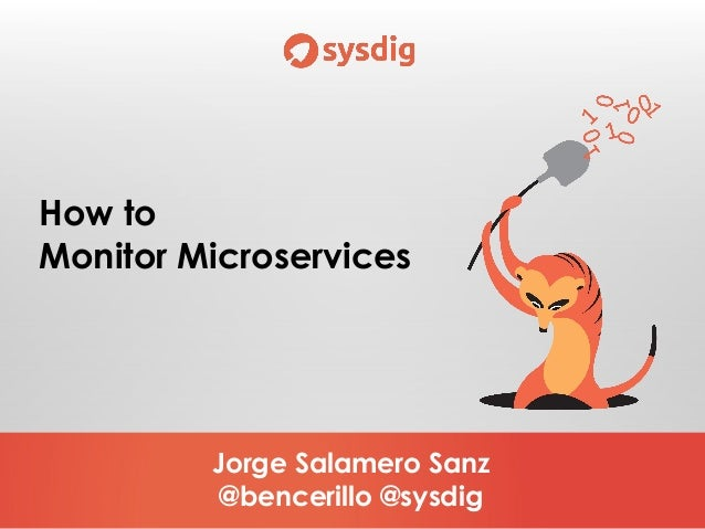 Jorge Salamero Sanz @bencerillo @sysdig How to Monitor Microservices