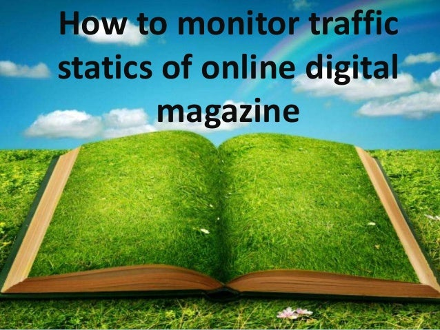 How to monitor traffic statics of online digital magazine