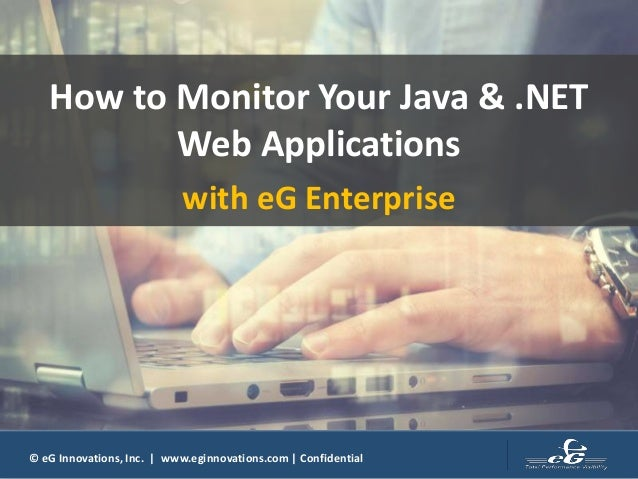 © eG Innovations, Inc. | www.eginnovations.com | Confidential How to Monitor Your Java & .NET Web Applications with eG Ent...