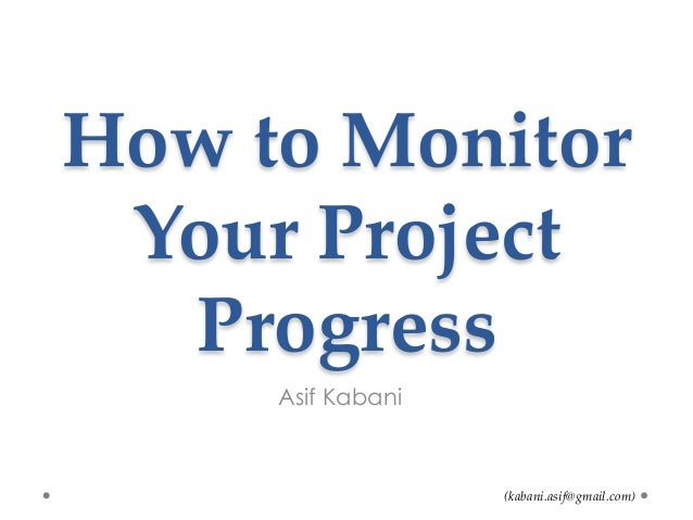(kabani.asif@gmail.com)How to Monitor Your Project ProgressAsif Kabani