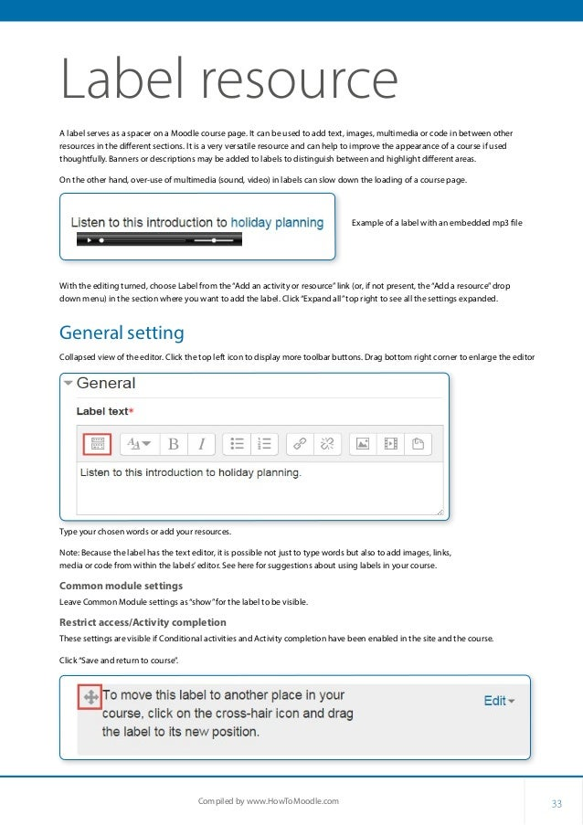 33Compiled by www.HowToMoodle.com Label resource A label serves as a spacer on a Moodle course page. It can be used to add...
