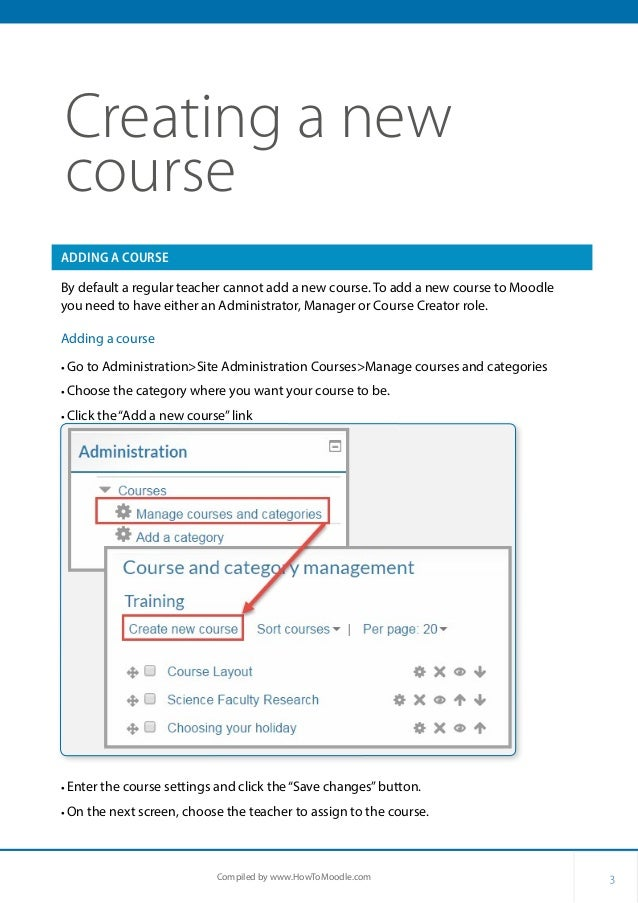3Compiled by www.HowToMoodle.com Creating a new course ADDING A COURSE By default a regular teacher cannot add a new cours...