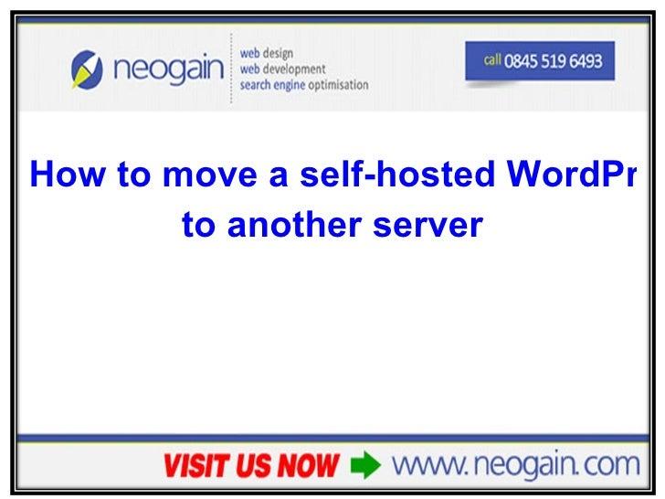 <ul><li>How to move a self-hosted WordPress website  </li></ul><ul><li>to another server </li></ul>