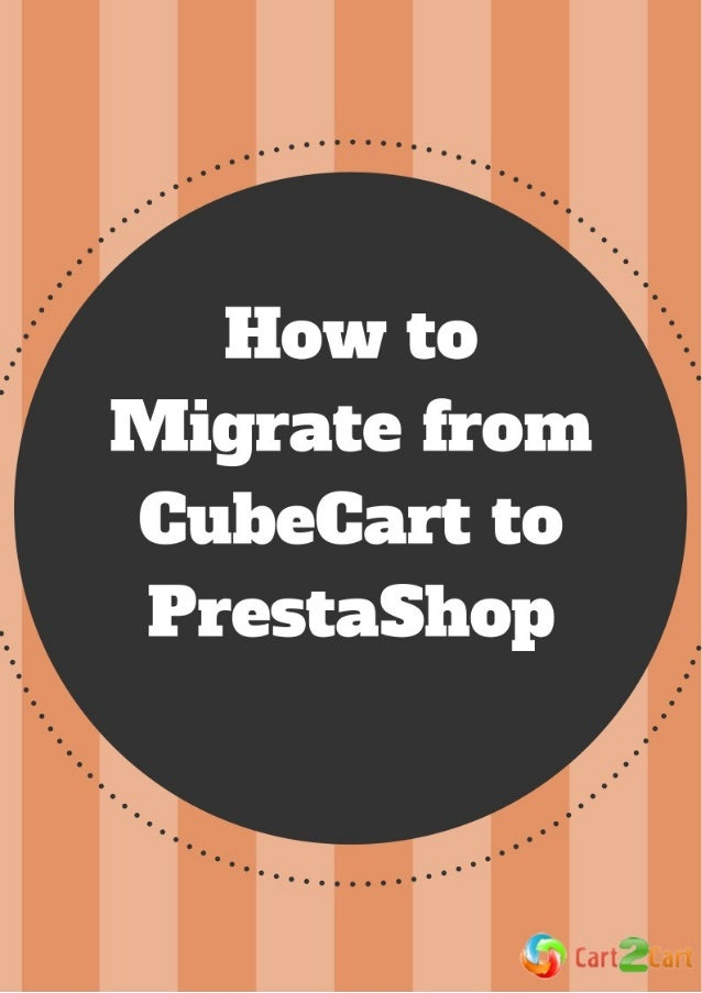 How to Migrate from CubeCart to PrestaShop Do you have a CubeCart based online store? Looking for a more robust and free s...
