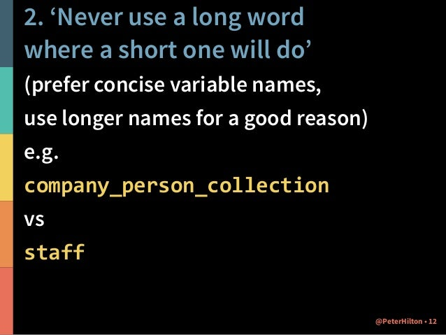 3. 'If it is possible to cut a word out, always cut it out' (avoid additional words that don't add any meaning to a name) ...