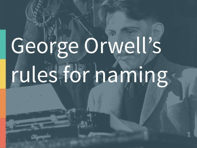 How to name things, by G. Orwell 'What is above all needed is to  let the meaning choose the word,  and not the other wa...