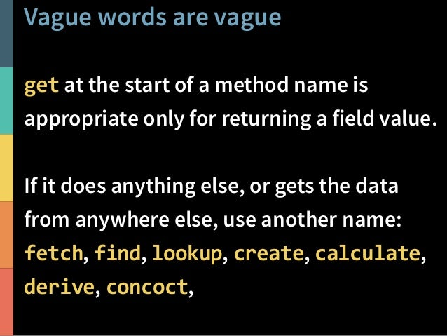 How to solve the naming problem Become a better writer. Improve your vocabulary. Adopt better naming practices. Work on it...