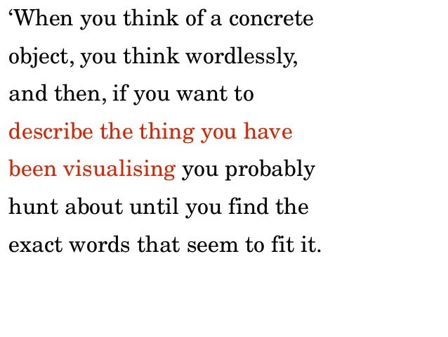 'When you think of something abstract you are more inclined to use words from the start, and unless you make a conscious e...